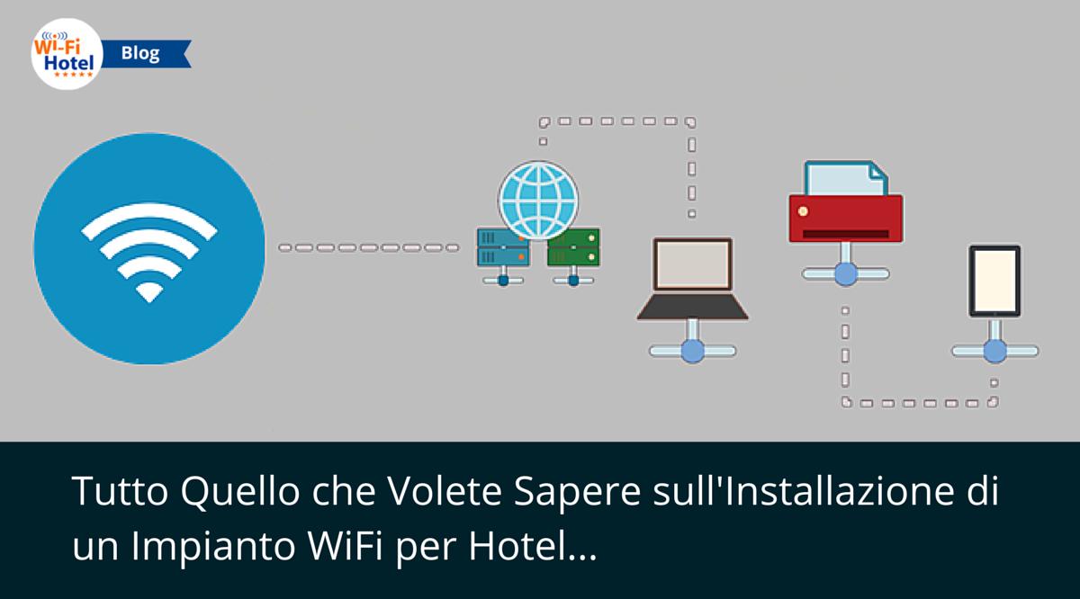 Cosa serve sapere sull 39 installazione del wifi in hotel - Impianto wi fi per casa ...